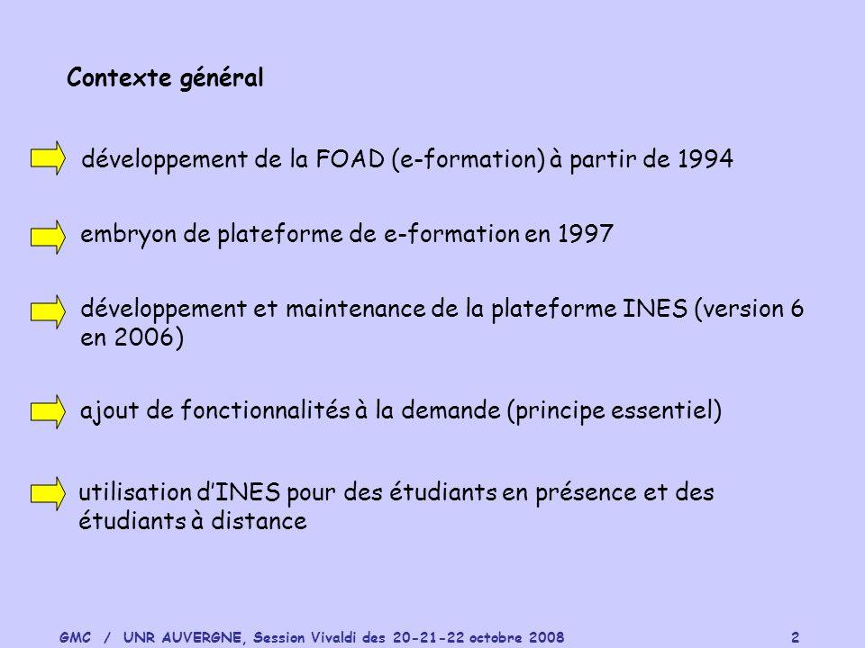 GMC / UNR AUVERGNE, Session Vivaldi des 20-21-22 octobre 2008 2 Contexte général développement de la FOAD (e-formation) à partir de 1994 embryon de pl