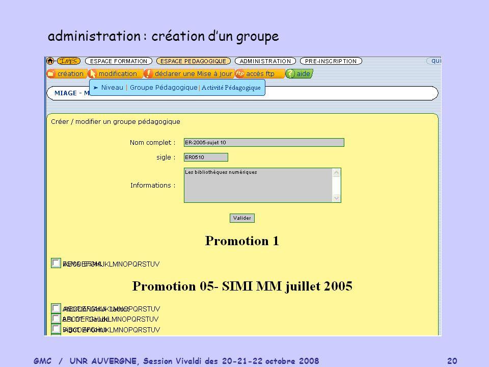 GMC / UNR AUVERGNE, Session Vivaldi des 20-21-22 octobre 2008 20 administration : création dun groupe