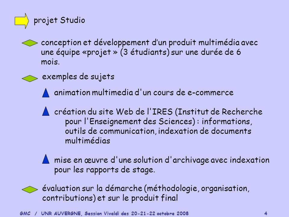GMC / UNR AUVERGNE, Session Vivaldi des 20-21-22 octobre 2008 4 projet Studio conception et développement dun produit multimédia avec une équipe «proj