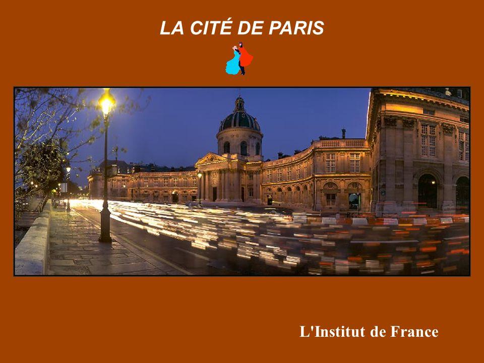 L Institut de France LA CITÉ DE PARIS