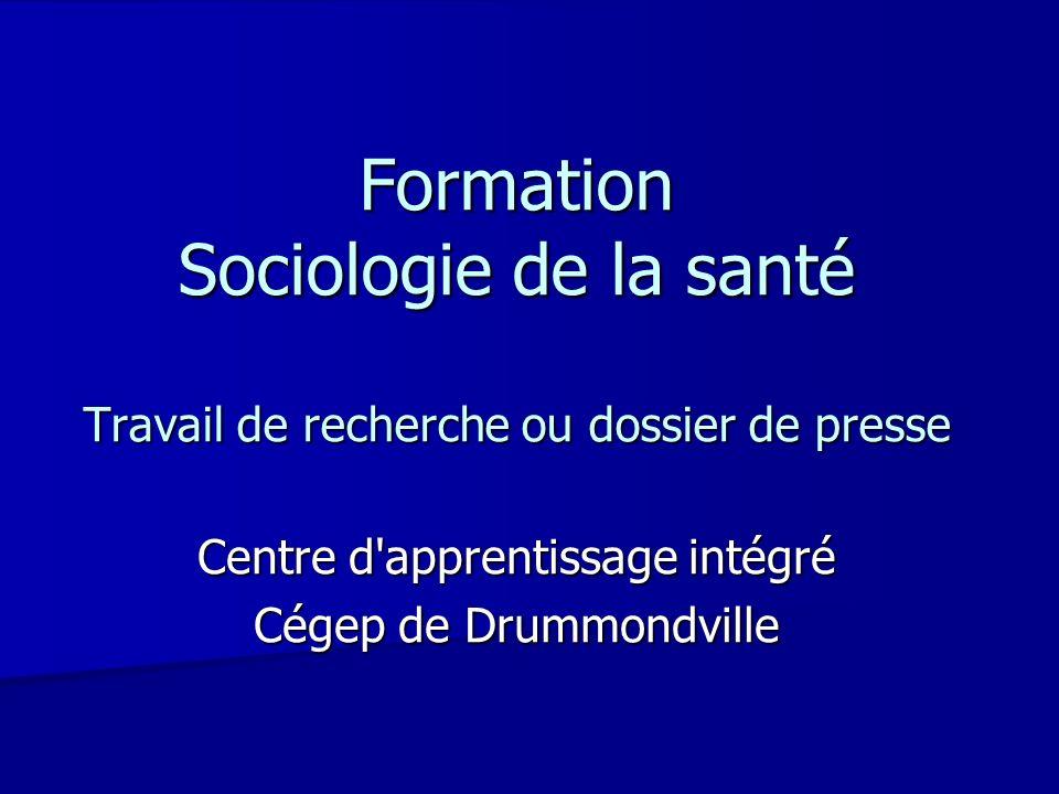 Formation Sociologie de la santé Travail de recherche ou dossier de presse Centre d'apprentissage intégré Cégep de Drummondville