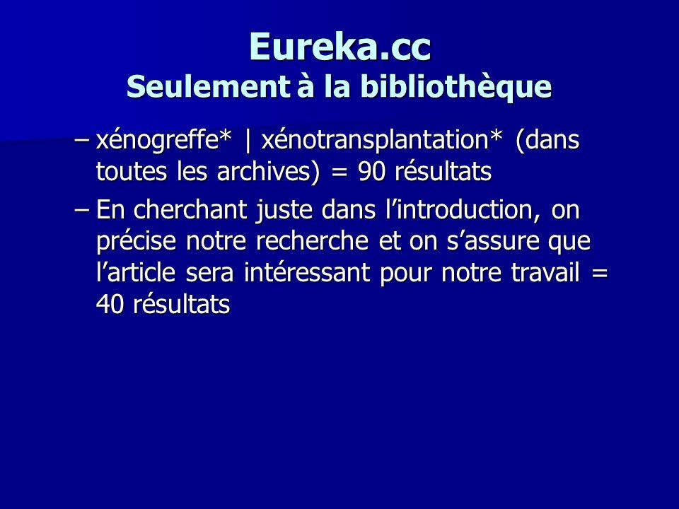 Eureka.cc Seulement à la bibliothèque –xénogreffe* | xénotransplantation* (dans toutes les archives) = 90 résultats –En cherchant juste dans lintroduc