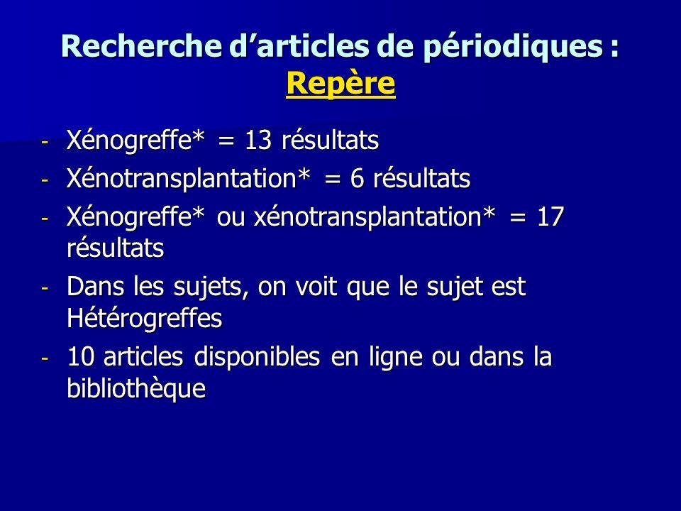 Recherche darticles de périodiques : Repère Repère - Xénogreffe* = 13 résultats - Xénotransplantation* = 6 résultats - Xénogreffe* ou xénotransplantat