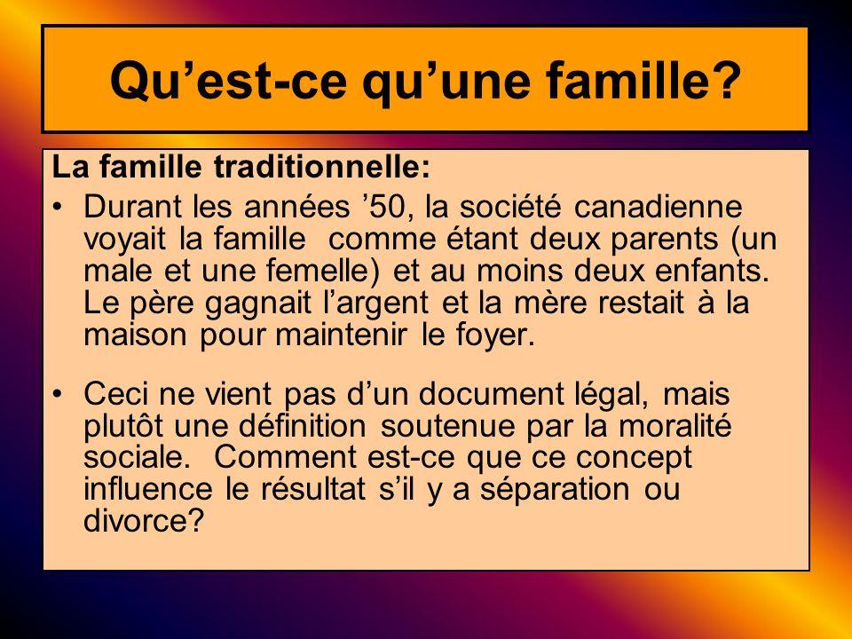 La famille traditionnelle: Durant les années 50, la société canadienne voyait la famille comme étant deux parents (un male et une femelle) et au moins
