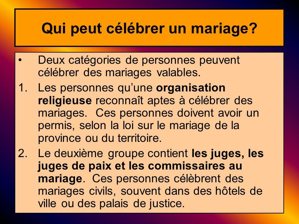 Deux catégories de personnes peuvent célébrer des mariages valables. 1.Les personnes quune organisation religieuse reconnaît aptes à célébrer des mari