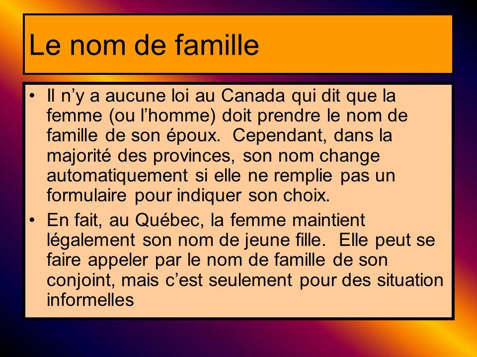 Le nom de famille Il ny a aucune loi au Canada qui dit que la femme (ou lhomme) doit prendre le nom de famille de son époux. Cependant, dans la majori