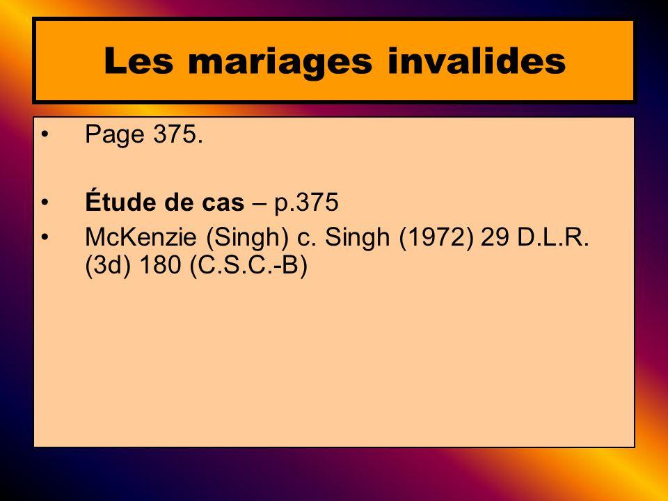 Les mariages invalides Page 375. Étude de cas – p.375 McKenzie (Singh) c. Singh (1972) 29 D.L.R. (3d) 180 (C.S.C.-B)