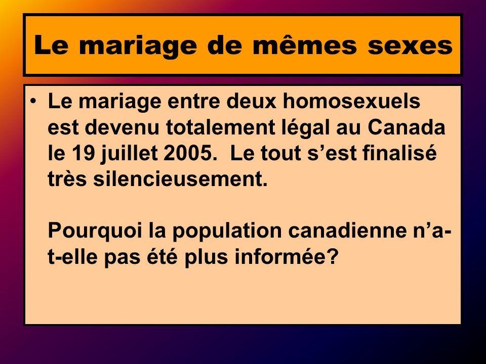 Le mariage entre deux homosexuels est devenu totalement légal au Canada le 19 juillet 2005. Le tout sest finalisé très silencieusement. Pourquoi la po