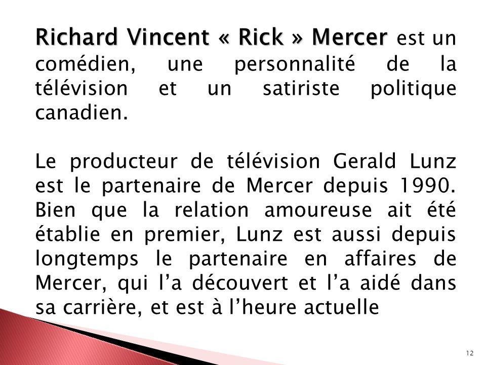 12 Richard Vincent « Rick » Mercer Richard Vincent « Rick » Mercer est un comédien, une personnalité de la télévision et un satiriste politique canadi