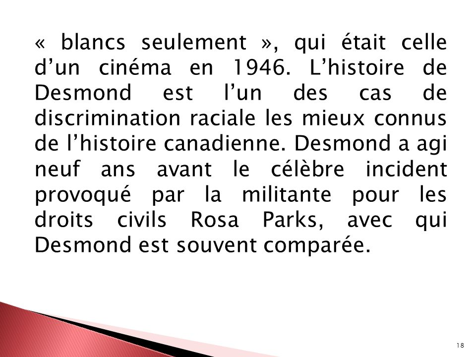 18 « blancs seulement », qui était celle dun cinéma en 1946. Lhistoire de Desmond est lun des cas de discrimination raciale les mieux connus de lhisto