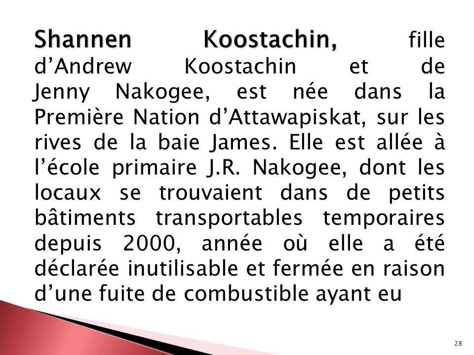 28 Shannen Koostachin, Shannen Koostachin, fille dAndrew Koostachin et de Jenny Nakogee, est née dans la Première Nation dAttawapiskat, sur les rives