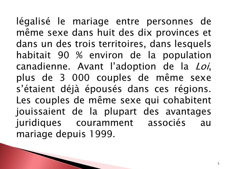 3 légalisé le mariage entre personnes de même sexe dans huit des dix provinces et dans un des trois territoires, dans lesquels habitait 90 % environ d