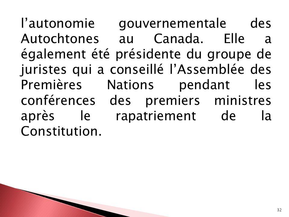 32 lautonomie gouvernementale des Autochtones au Canada. Elle a également été présidente du groupe de juristes qui a conseillé lAssemblée des Première
