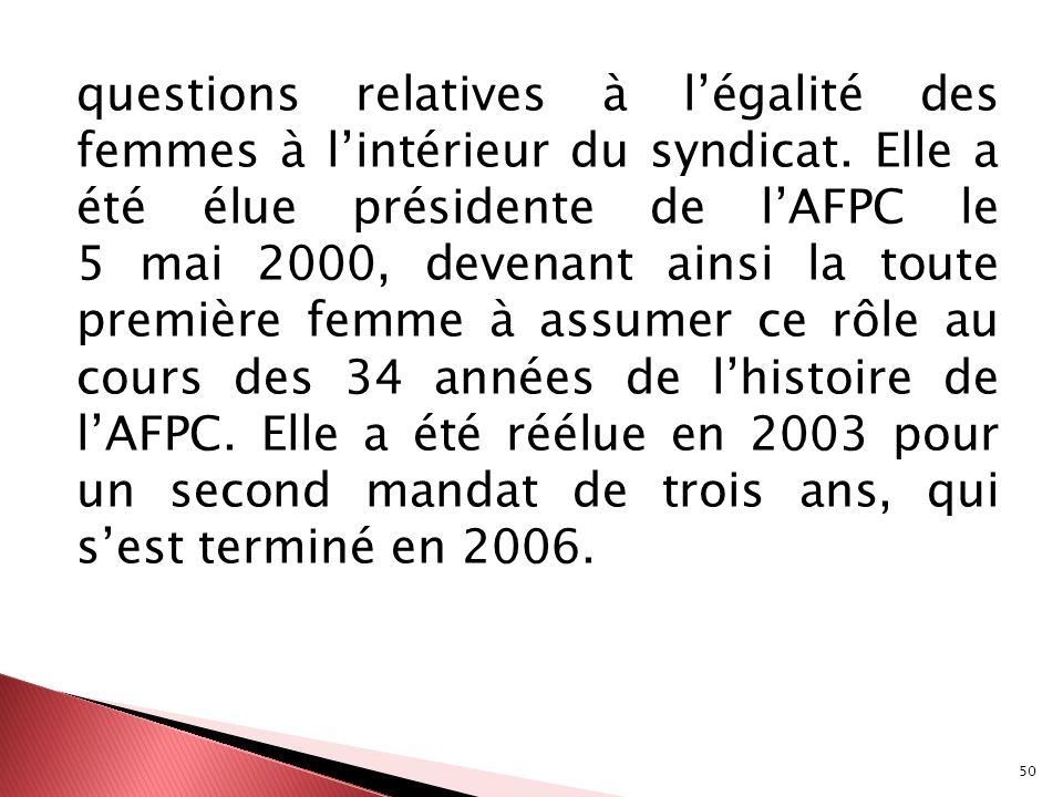 50 questions relatives à légalité des femmes à lintérieur du syndicat. Elle a été élue présidente de lAFPC le 5 mai 2000, devenant ainsi la toute prem