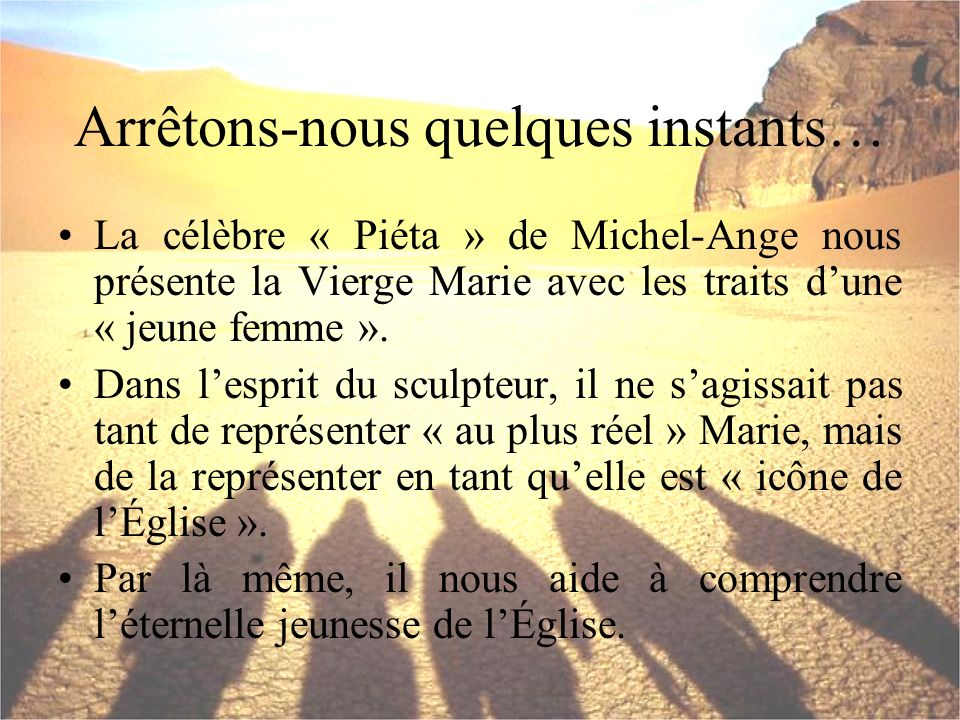 La célèbre « Piéta » de Michel-Ange nous présente la Vierge Marie avec les traits dune « jeune femme ». Dans lesprit du sculpteur, il ne sagissait pas