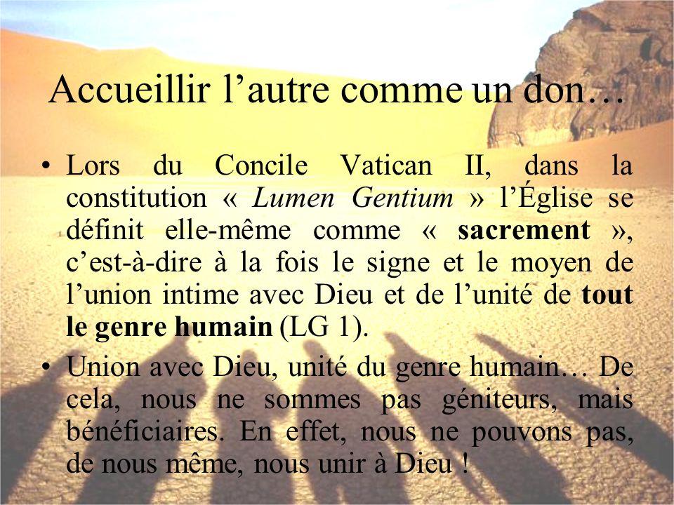 Accueillir lautre comme un don… Lors du Concile Vatican II, dans la constitution « Lumen Gentium » lÉglise se définit elle-même comme « sacrement », c