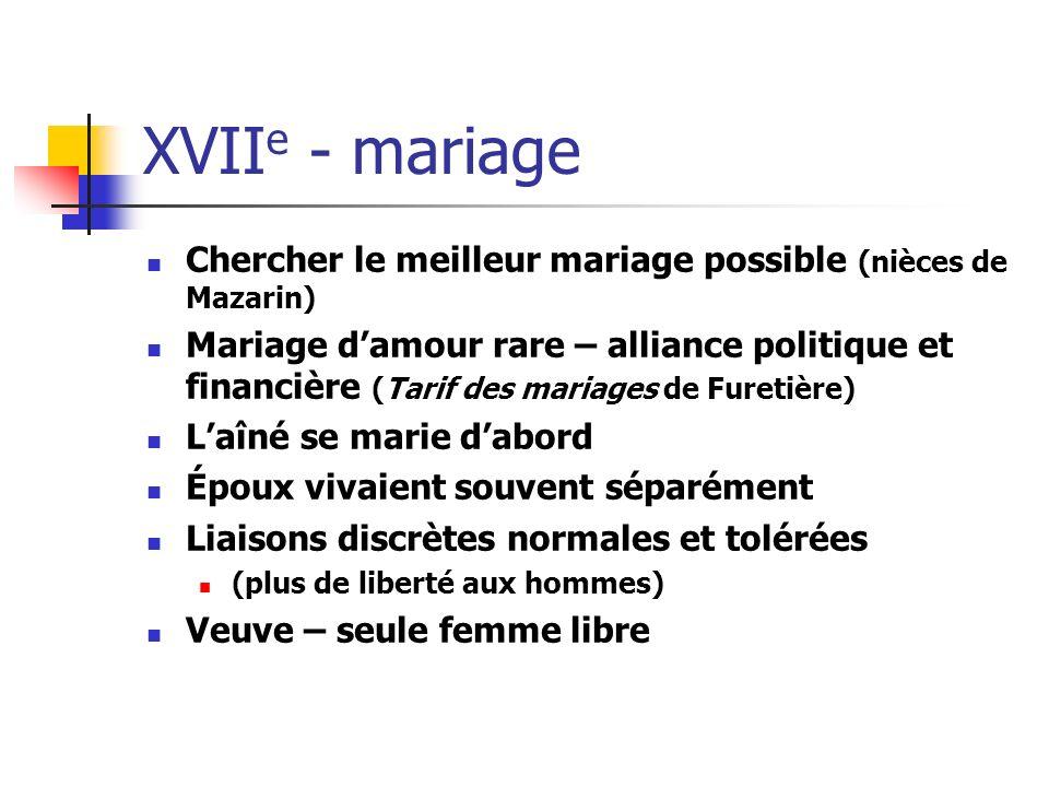 XVII e - mariage Chercher le meilleur mariage possible (nièces de Mazarin) Mariage damour rare – alliance politique et financière (Tarif des mariages