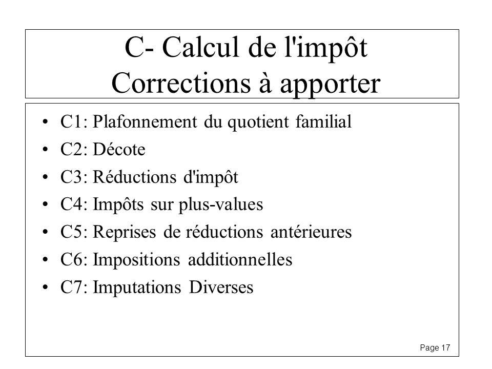 Page 17 C- Calcul de l'impôt Corrections à apporter C1: Plafonnement du quotient familial C2: Décote C3: Réductions d'impôt C4: Impôts sur plus-values
