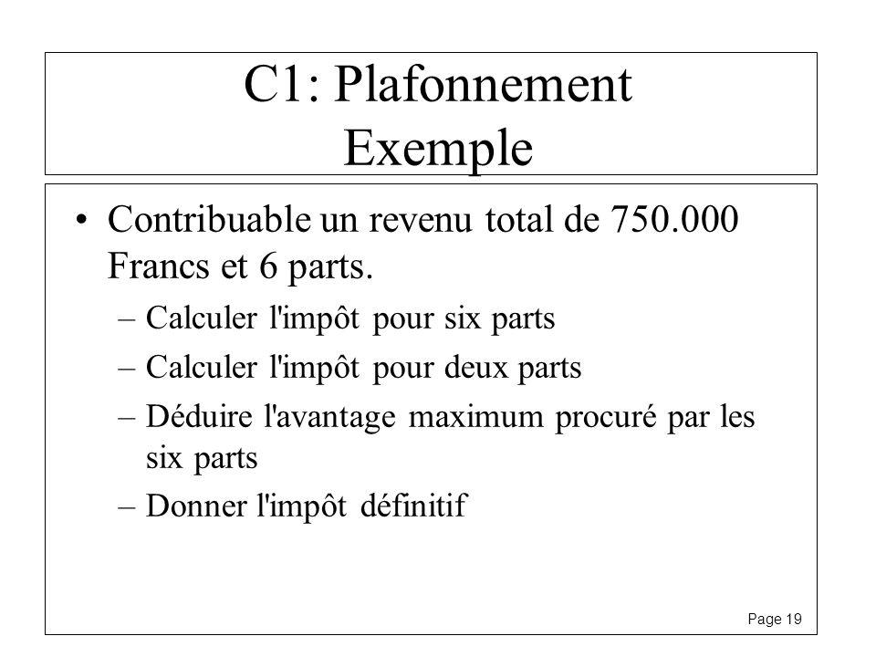 Page 19 C1: Plafonnement Exemple Contribuable un revenu total de 750.000 Francs et 6 parts. –Calculer l'impôt pour six parts –Calculer l'impôt pour de