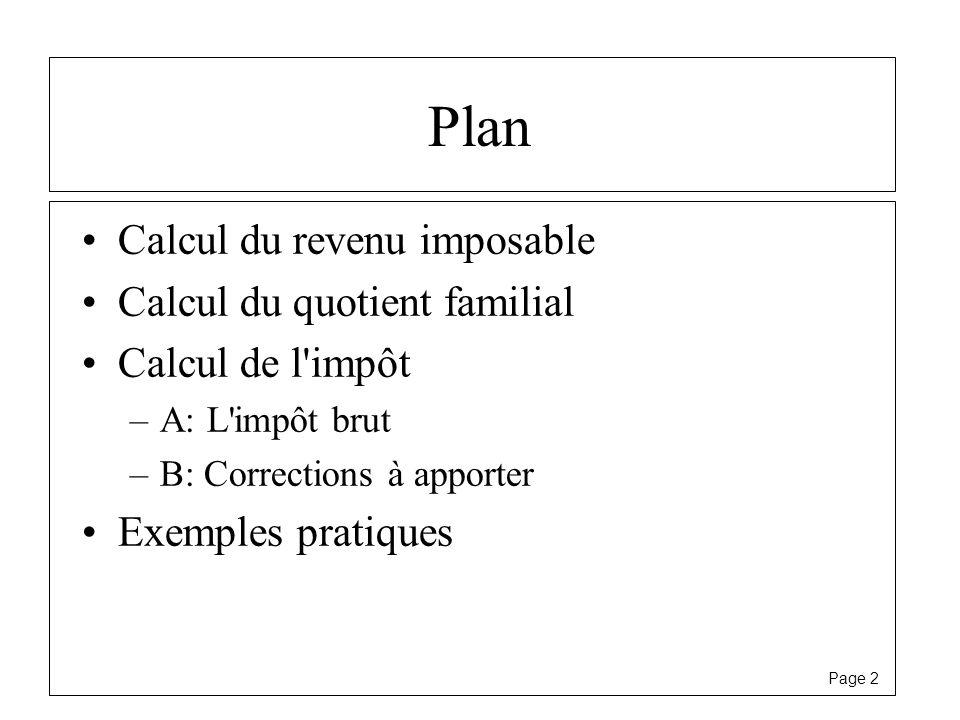 Page 2 Plan Calcul du revenu imposable Calcul du quotient familial Calcul de l'impôt –A: L'impôt brut –B: Corrections à apporter Exemples pratiques
