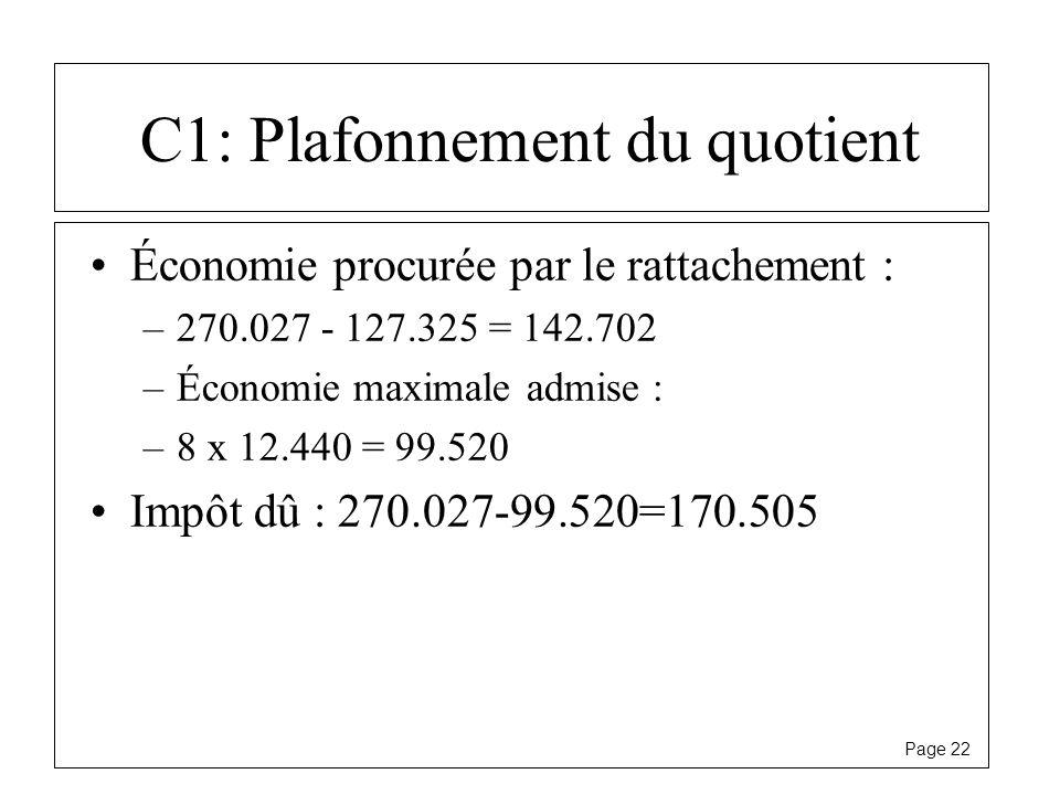 Page 22 C1: Plafonnement du quotient Économie procurée par le rattachement : –270.027 - 127.325 = 142.702 –Économie maximale admise : –8 x 12.440 = 99