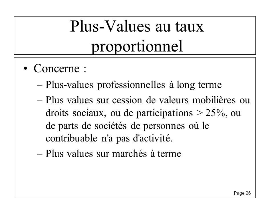 Page 26 Plus-Values au taux proportionnel Concerne : –Plus-values professionnelles à long terme –Plus values sur cession de valeurs mobilières ou droi