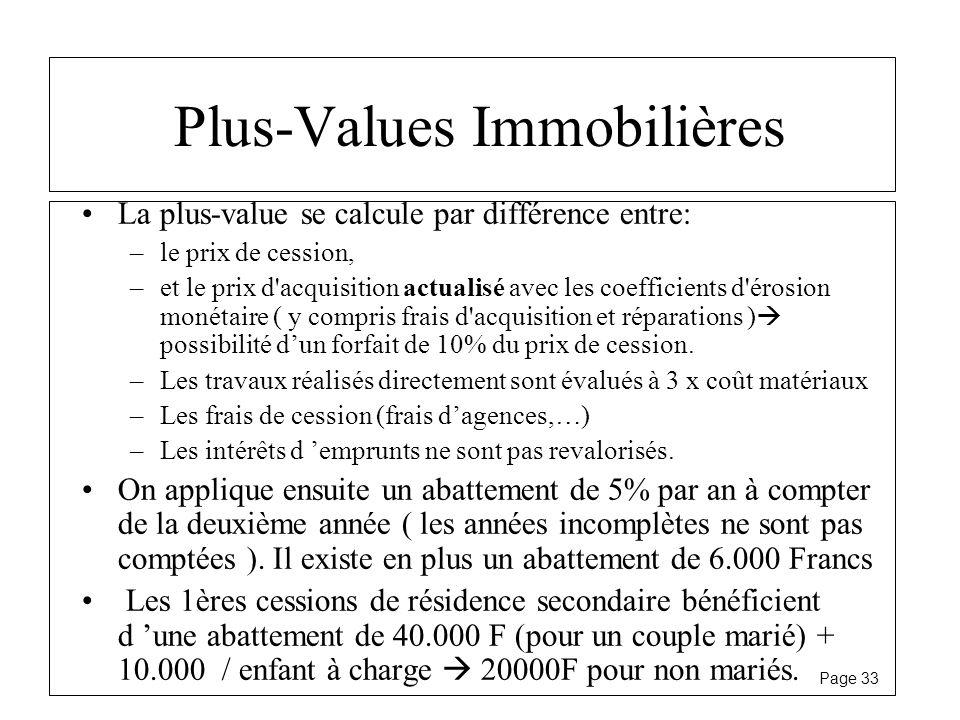 Page 33 Plus-Values Immobilières La plus-value se calcule par différence entre: –le prix de cession, –et le prix d'acquisition actualisé avec les coef