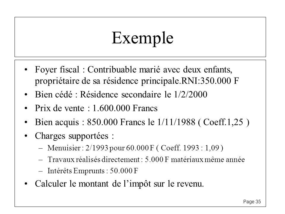 Page 35 Exemple Foyer fiscal : Contribuable marié avec deux enfants, propriétaire de sa résidence principale.RNI:350.000 F Bien cédé : Résidence secon