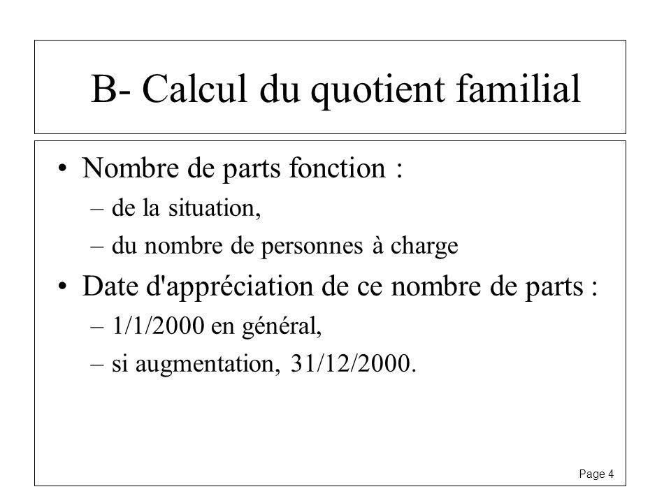 Page 4 B- Calcul du quotient familial Nombre de parts fonction : –de la situation, –du nombre de personnes à charge Date d'appréciation de ce nombre d