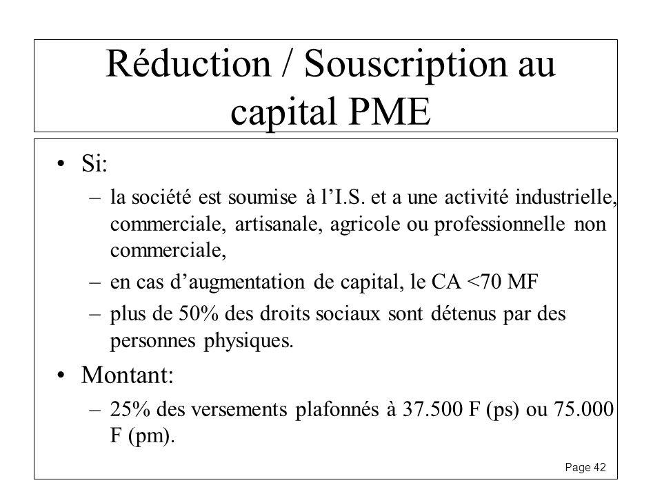 Page 42 Réduction / Souscription au capital PME Si: –la société est soumise à lI.S. et a une activité industrielle, commerciale, artisanale, agricole