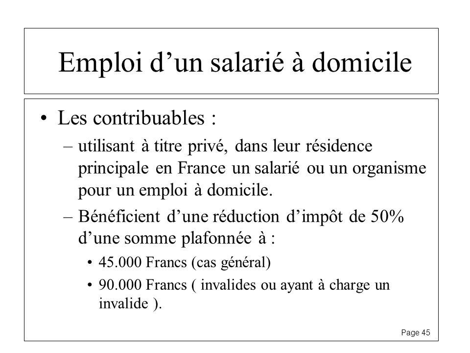 Page 45 Emploi dun salarié à domicile Les contribuables : –utilisant à titre privé, dans leur résidence principale en France un salarié ou un organism