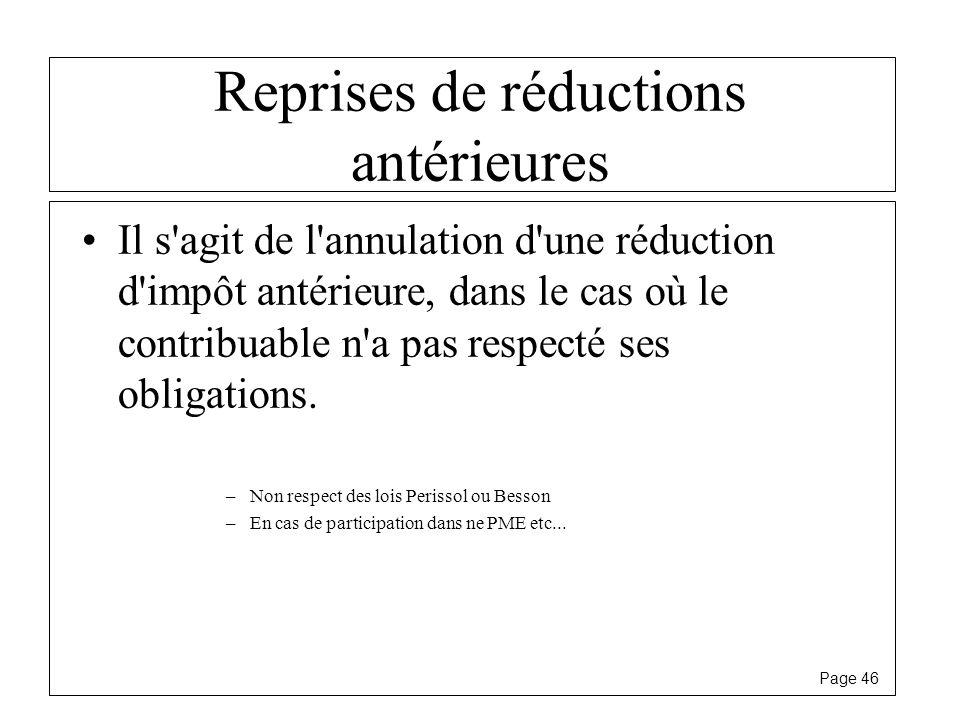 Page 46 Reprises de réductions antérieures Il s'agit de l'annulation d'une réduction d'impôt antérieure, dans le cas où le contribuable n'a pas respec