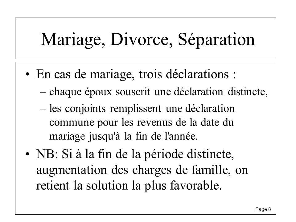 Page 8 Mariage, Divorce, Séparation En cas de mariage, trois déclarations : –chaque époux souscrit une déclaration distincte, –les conjoints remplisse