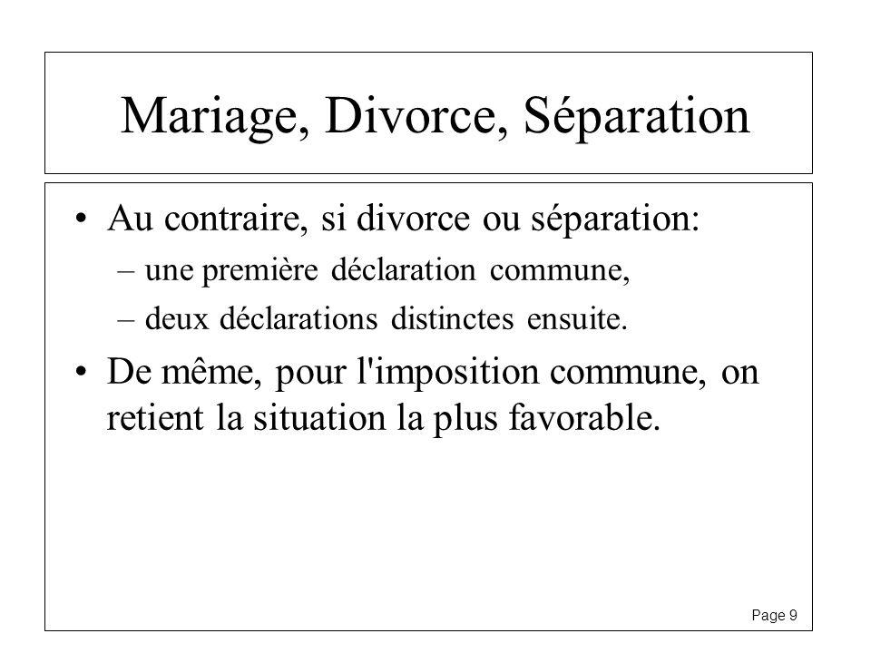 Page 9 Mariage, Divorce, Séparation Au contraire, si divorce ou séparation: –une première déclaration commune, –deux déclarations distinctes ensuite.