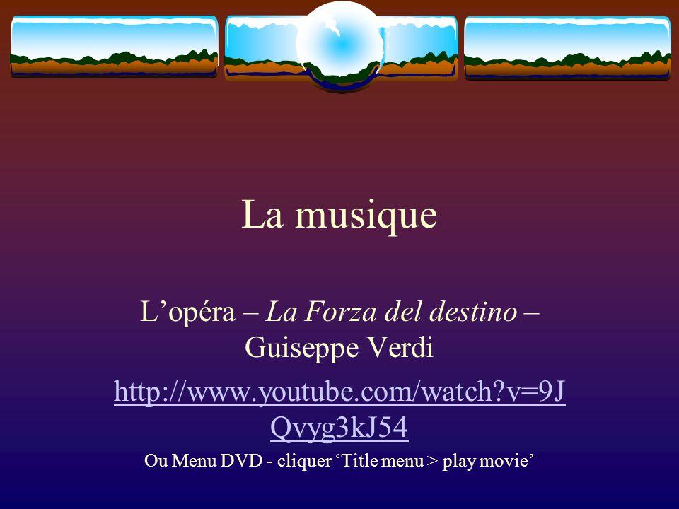 La musique Lopéra – La Forza del destino – Guiseppe Verdi http://www.youtube.com/watch?v=9J Qvyg3kJ54 Ou Menu DVD - cliquer Title menu > play movie