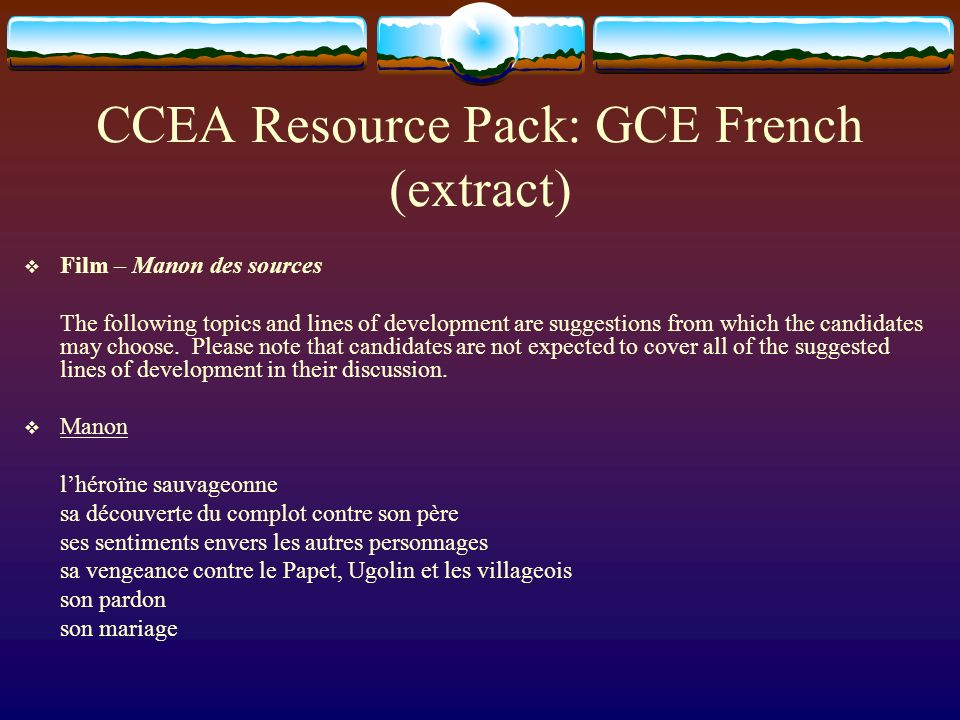 CCEA Resource Pack: GCE French (extract) Film – Manon des sources The following topics and lines of development are suggestions from which the candida