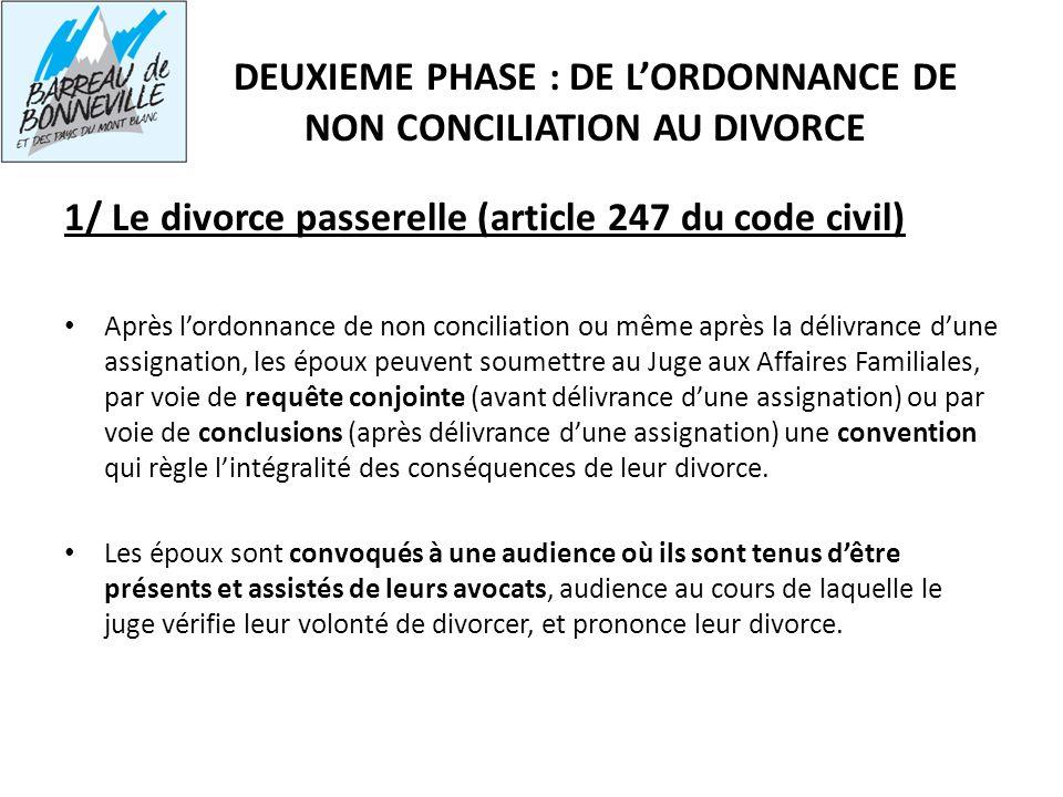 DEUXIEME PHASE : DE LORDONNANCE DE NON CONCILIATION AU DIVORCE 1/ Le divorce passerelle (article 247 du code civil) Après lordonnance de non conciliat