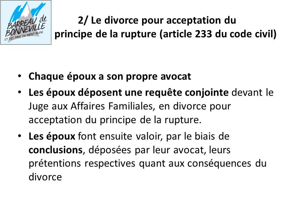 2/ Le divorce pour acceptation du principe de la rupture (article 233 du code civil) Chaque époux a son propre avocat Les époux déposent une requête c