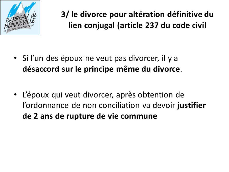 3/ le divorce pour altération définitive du lien conjugal (article 237 du code civil Si lun des époux ne veut pas divorcer, il y a désaccord sur le pr