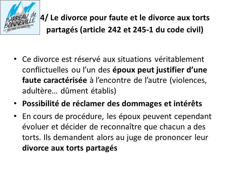 4/ Le divorce pour faute et le divorce aux torts partagés (article 242 et 245-1 du code civil) Ce divorce est réservé aux situations véritablement con