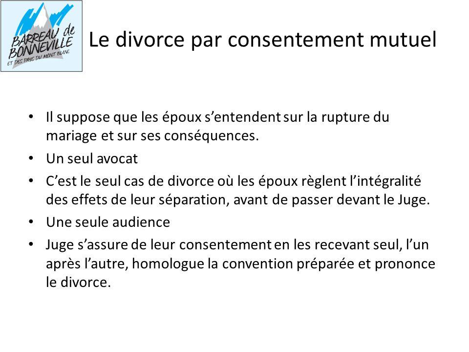 Le divorce par consentement mutuel Il suppose que les époux sentendent sur la rupture du mariage et sur ses conséquences. Un seul avocat Cest le seul