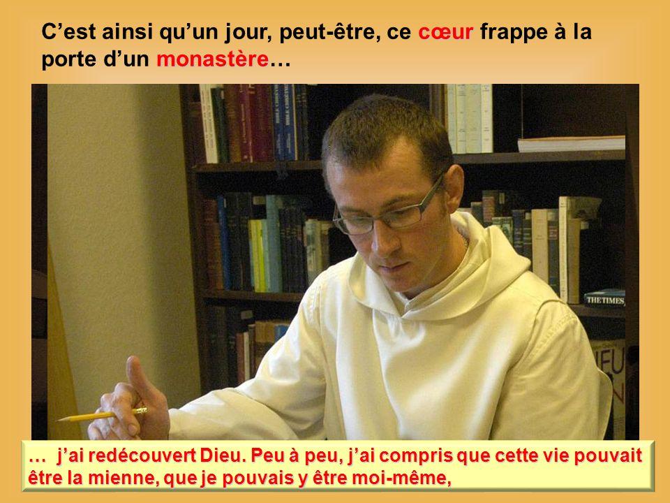 cœur monastère Cest ainsi quun jour, peut-être, ce cœur frappe à la porte dun monastère… … jai redécouvert Dieu.