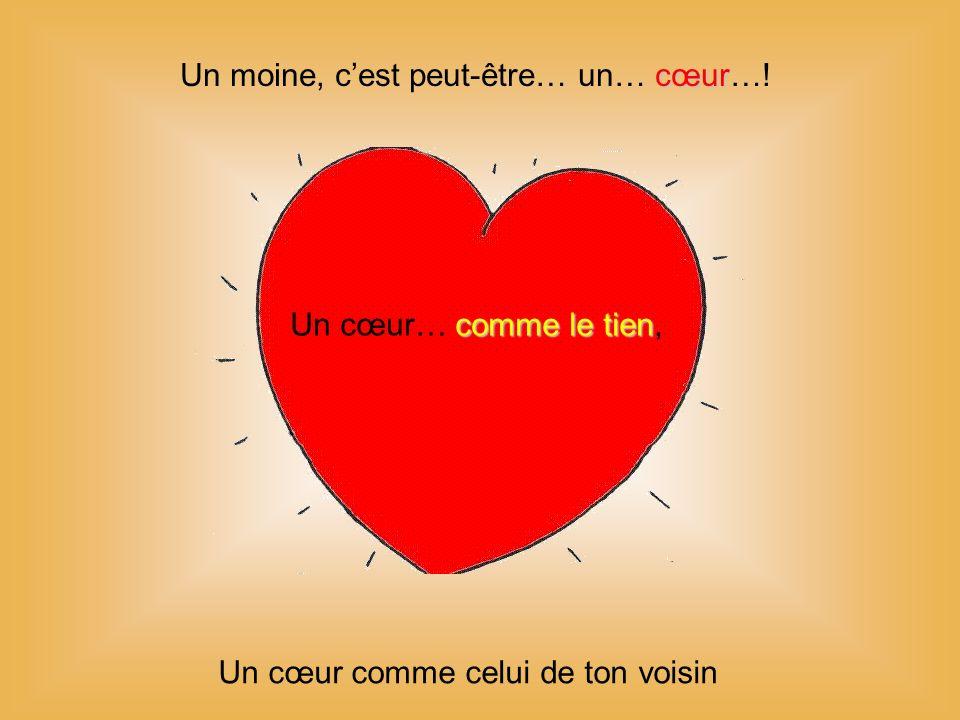 cœur Un moine, cest peut-être… un… cœur….