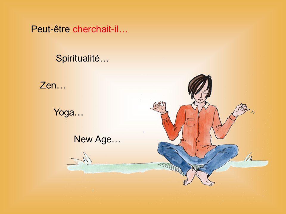 cherchait-il… Peut-être cherchait-il… New Age… Yoga… Zen… Spiritualité…