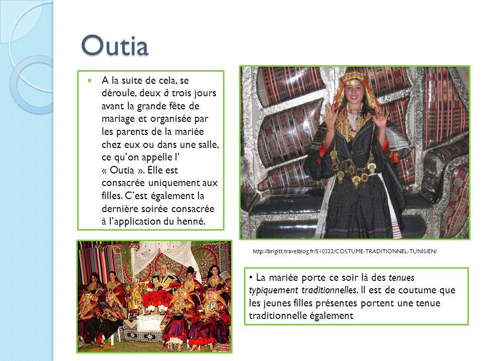 Outia A la suite de cela, se déroule, deux à trois jours avant la grande fête de mariage et organisée par les parents de la mariée chez eux ou dans un