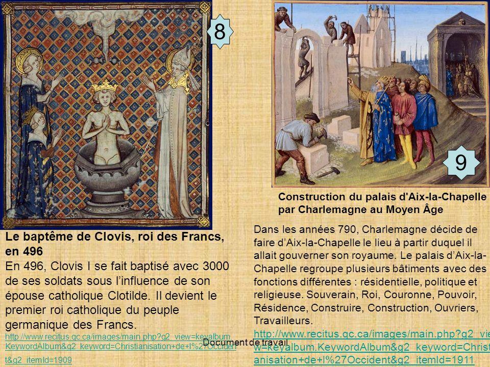 Document de travail 9 8 Le baptême de Clovis, roi des Francs, en 496 En 496, Clovis I se fait baptisé avec 3000 de ses soldats sous linfluence de son