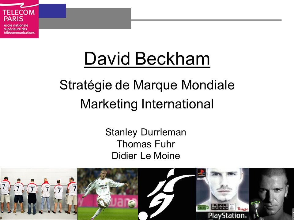 David Beckham Stratégie de Marque Mondiale Marketing International Stanley Durrleman Thomas Fuhr Didier Le Moine