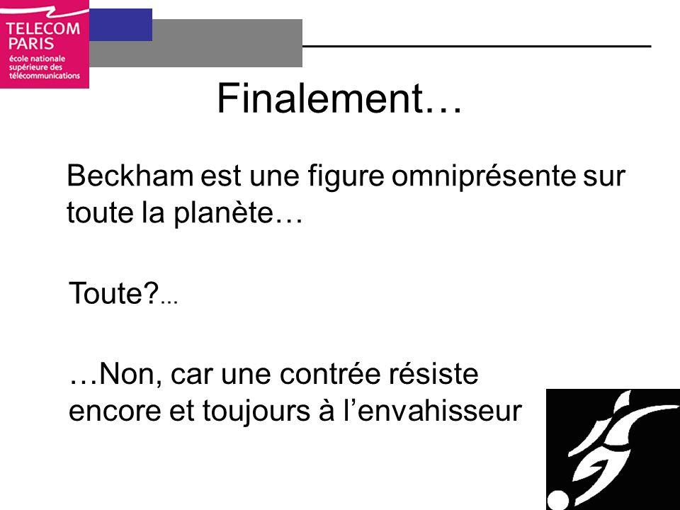 Finalement… Beckham est une figure omniprésente sur toute la planète… Toute ...