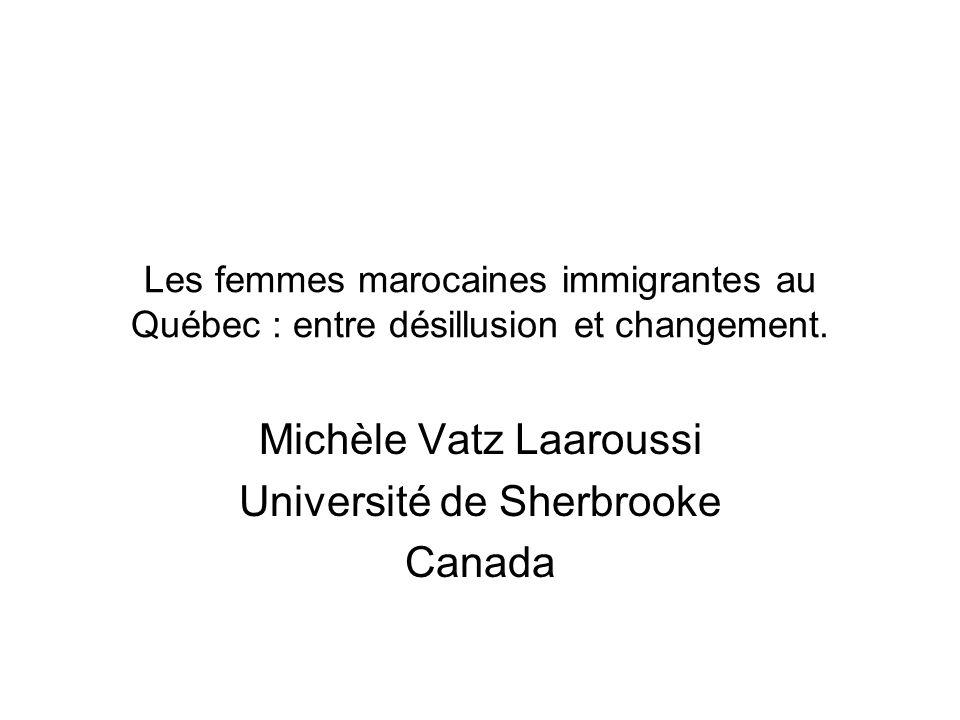 Les femmes marocaines immigrantes au Québec : entre désillusion et changement. Michèle Vatz Laaroussi Université de Sherbrooke Canada