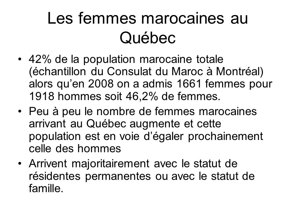 Les femmes marocaines au Québec 42% de la population marocaine totale (échantillon du Consulat du Maroc à Montréal) alors quen 2008 on a admis 1661 fe